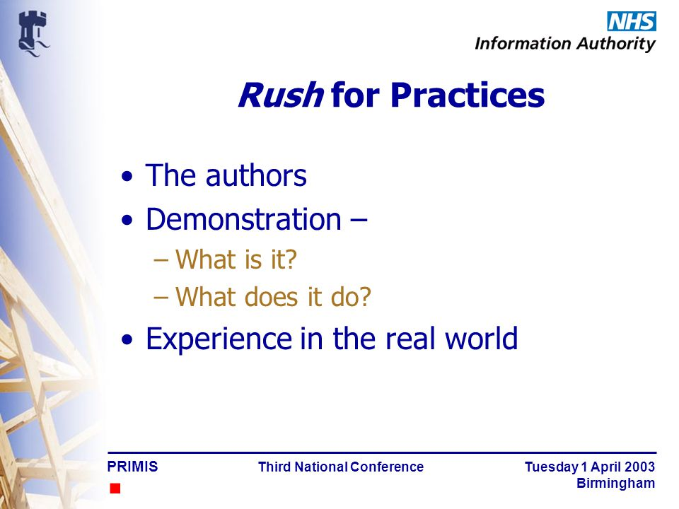 PRIMIS Third National Conference Tuesday 1 April 2003 Birmingham Rush for Practices Real World Experience Julia Arthur PRIMIS Facilitator NEW FOREST PCT