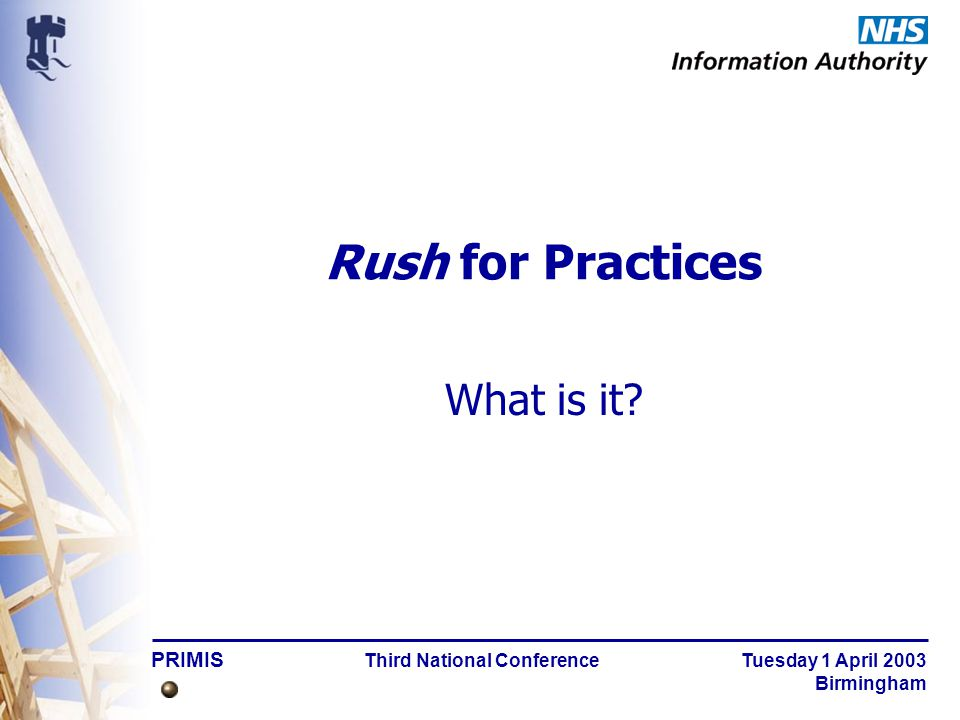 PRIMIS Third National Conference Tuesday 1 April 2003 Birmingham Developing Rush for Practices Design Parameters –Local –Iterative –Simple –Graphical Display –Population View –Individual View