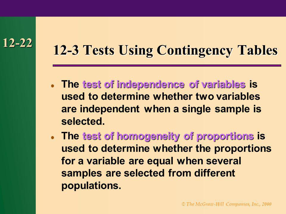 © The McGraw-Hill Companies, Inc., 2000 12-22 test of independence of variables The test of independence of variables is used to determine whether two
