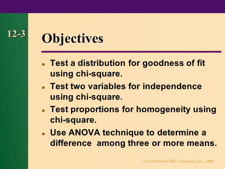 © The McGraw-Hill Companies, Inc., 2000 12-3 Objectives Test a distribution for goodness of fit using chi-square. Test two variables for independence