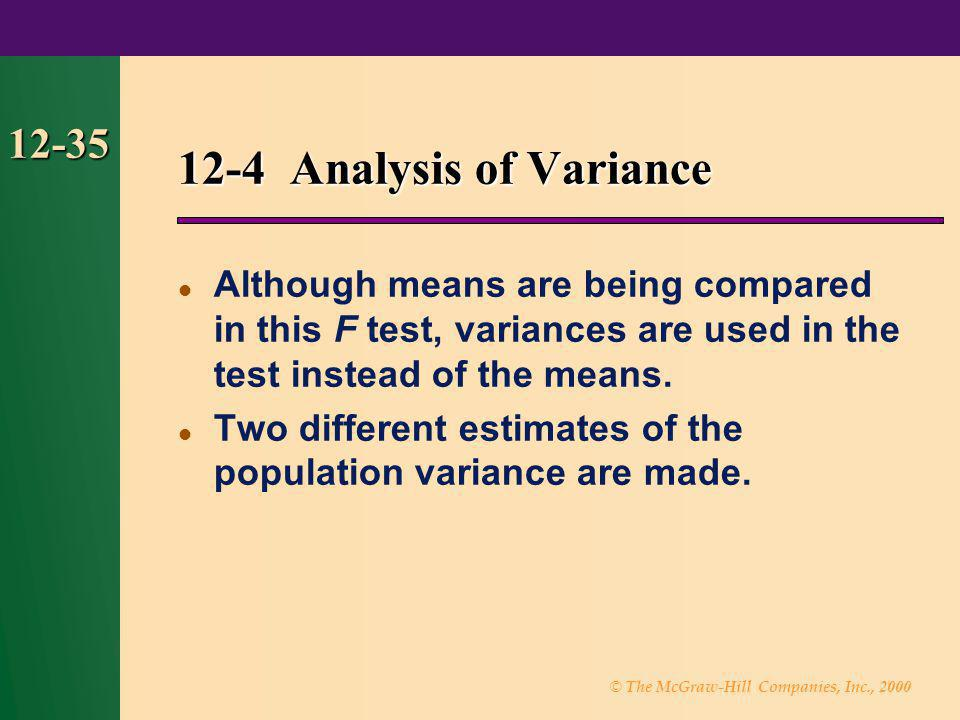 © The McGraw-Hill Companies, Inc., 2000 12-35 Although means are being compared in this F test, variances are used in the test instead of the means. T