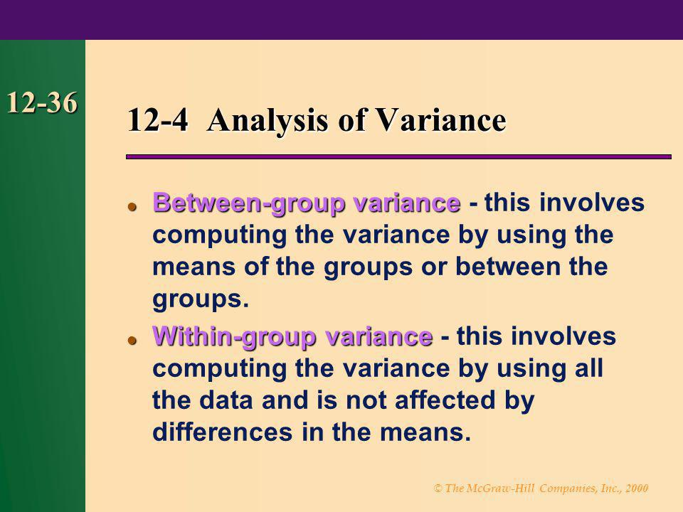 © The McGraw-Hill Companies, Inc., 2000 12-36 Between-group variance Between-group variance - this involves computing the variance by using the means
