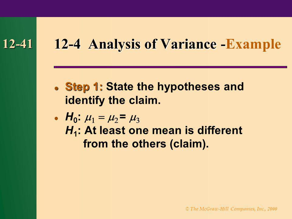 © The McGraw-Hill Companies, Inc., 2000 12-41 Step 1: Step 1: State the hypotheses and identify the claim. H 0 : = H 1 : At least one mean is differen