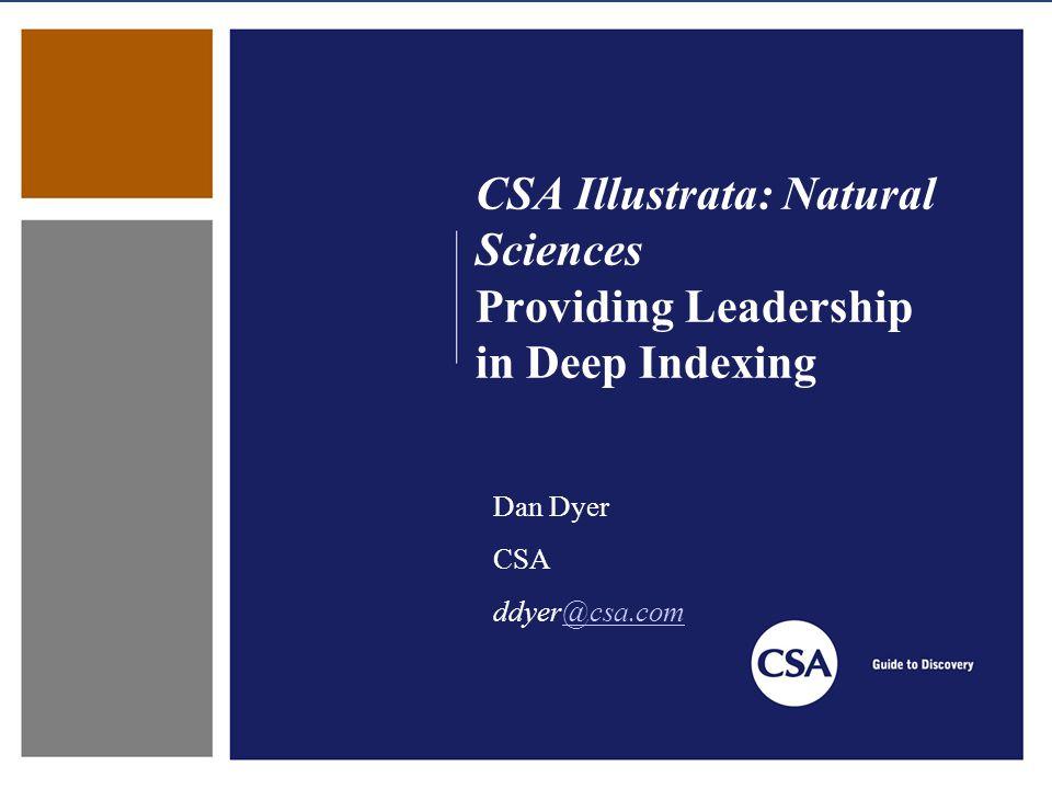 CSA Illustrata: Natural Sciences Providing Leadership in Deep Indexing Dan Dyer CSA ddyer@csa.com@csa.com