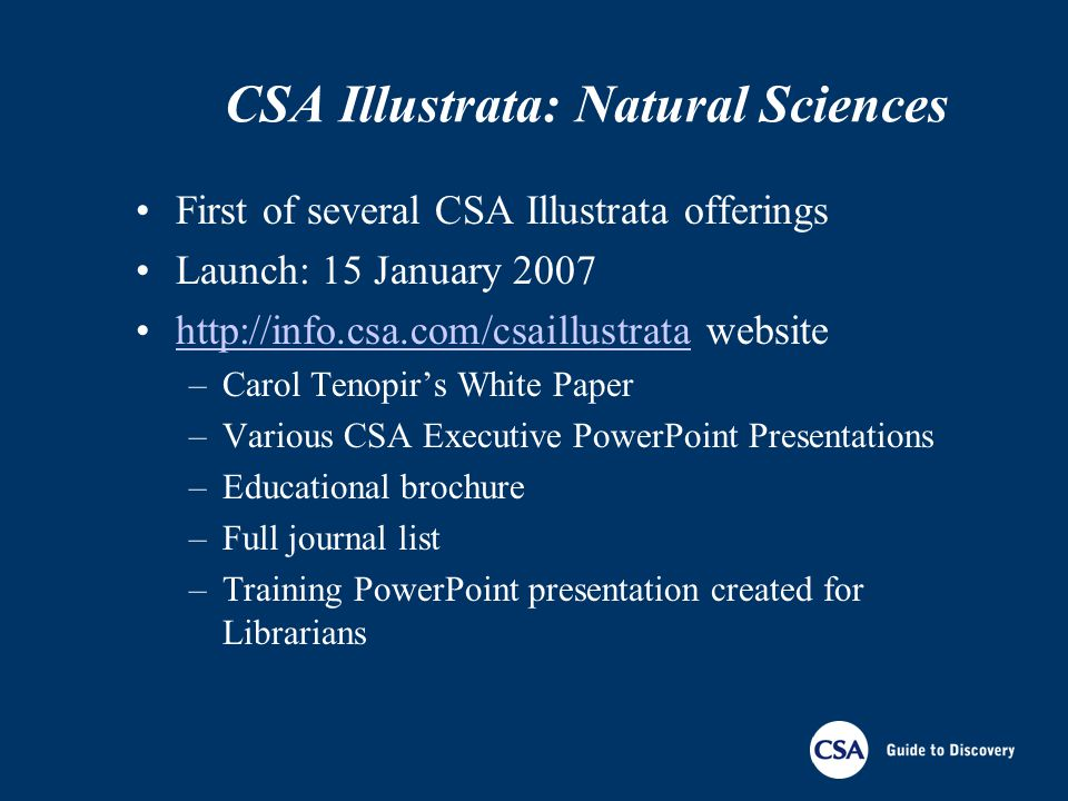 CSA Illustrata: Natural Sciences First of several CSA Illustrata offerings Launch: 15 January 2007 http://info.csa.com/csaillustrata websitehttp://inf