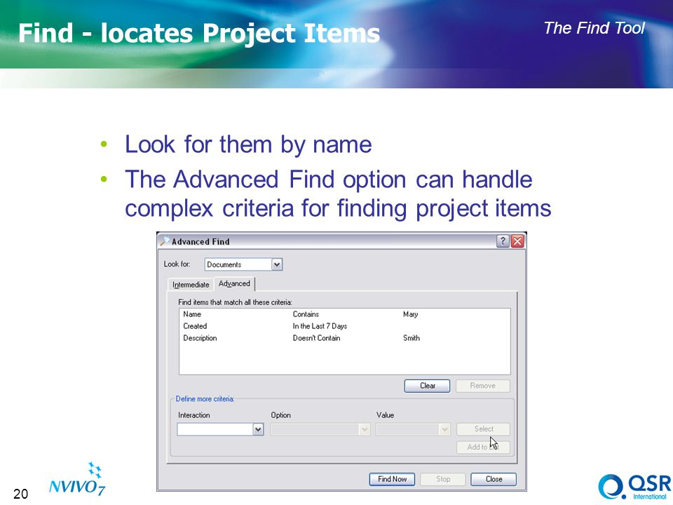 20 Find - locates Project Items Look for them by name The Advanced Find option can handle complex criteria for finding project items The Find Tool