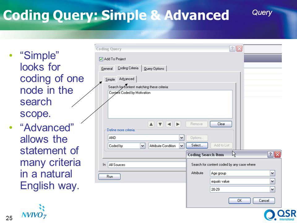 25 Coding Query: Simple & Advanced Simple looks for coding of one node in the search scope. Advanced allows the statement of many criteria in a natura