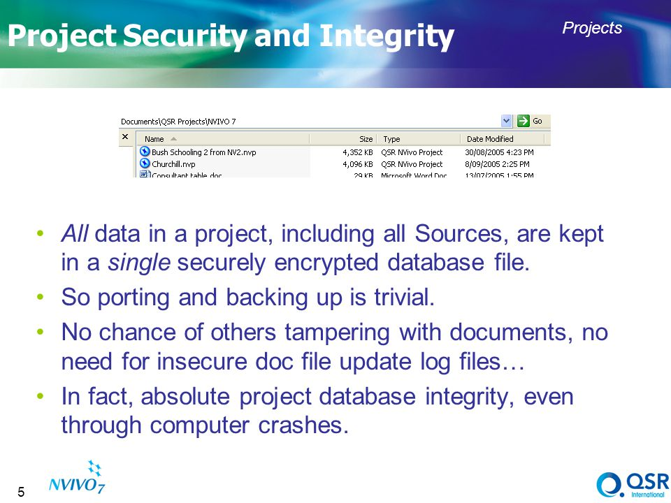 5 Project Security and Integrity All data in a project, including all Sources, are kept in a single securely encrypted database file.