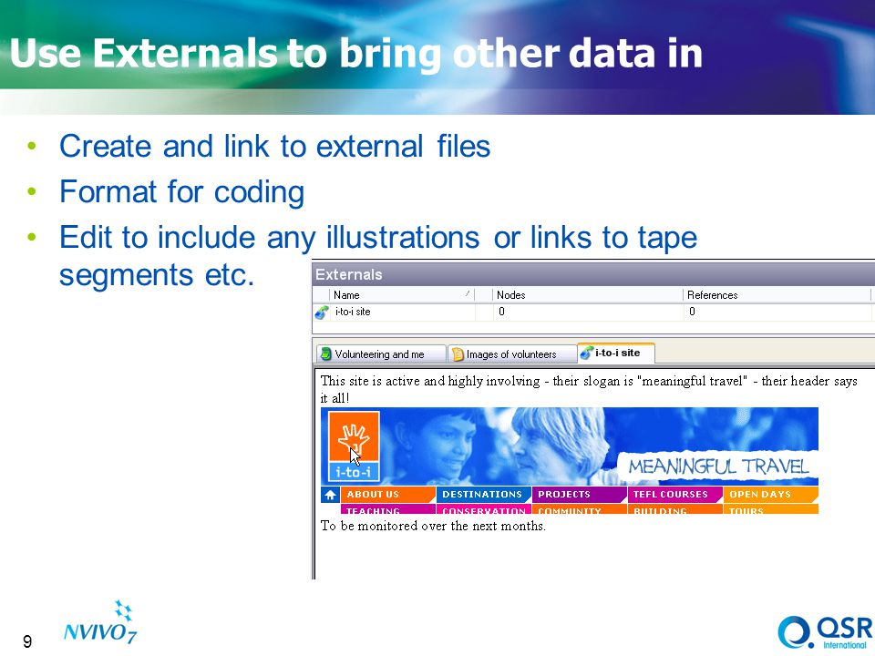 9 Use Externals to bring other data in Create and link to external files Format for coding Edit to include any illustrations or links to tape segments etc.