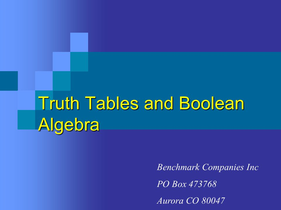 Truth Tables and Boolean Algebra 1.