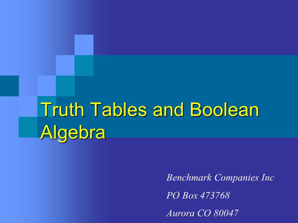 Truth Tables and Boolean Algebra Benchmark Companies Inc PO Box 473768 Aurora CO 80047