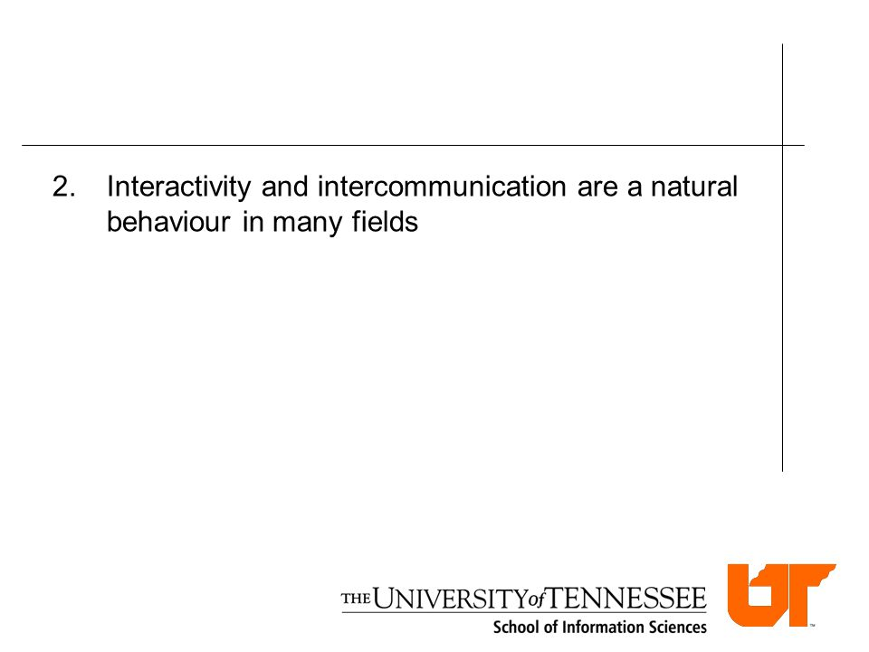 2.Interactivity and intercommunication are a natural behaviour in many fields