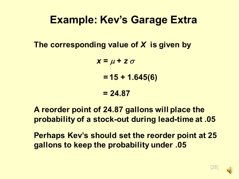 [25] If the manager of Kevs Garage wants the probability of a stockout to be no more than.05, what should the reorder point be.