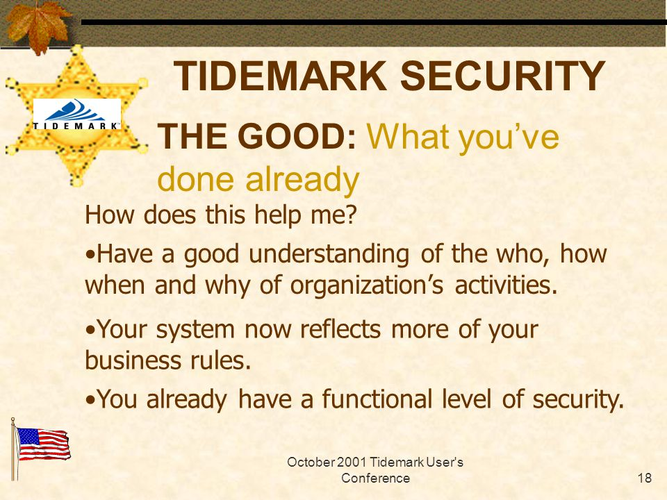 October 2001 Tidemark User s Conference17 TIDEMARK SECURITY What have you done at this point.