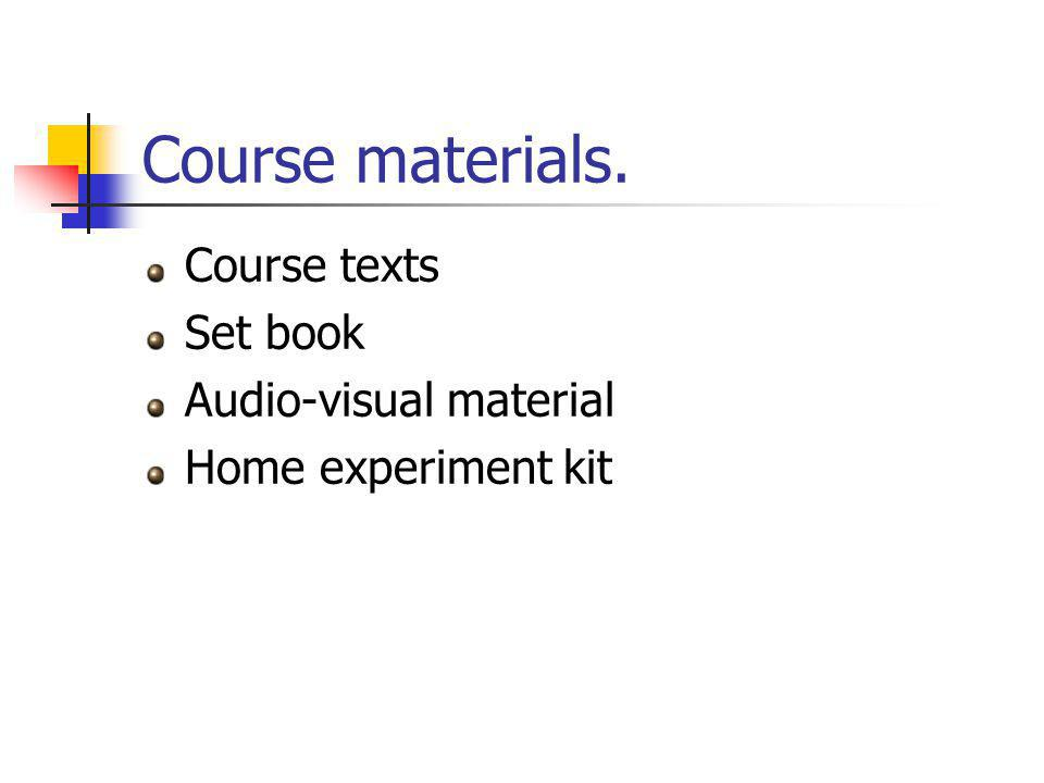 Course materials. Course texts Set book Audio-visual material Home experiment kit
