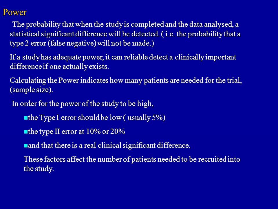 The probability that when the study is completed and the data analysed, a statistical significant difference will be detected.
