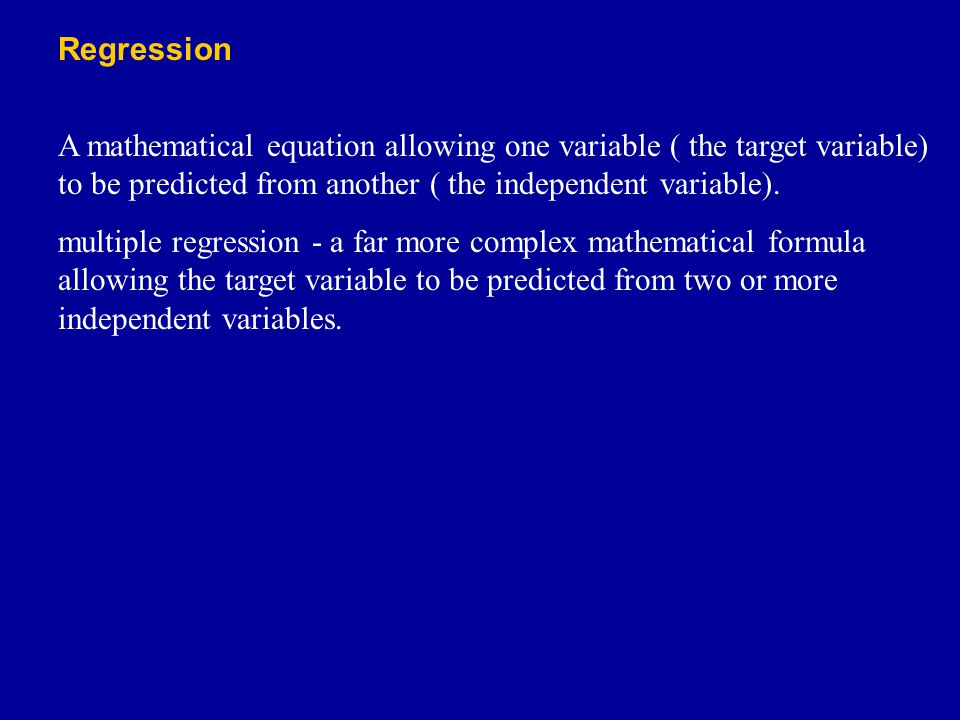 A mathematical equation allowing one variable ( the target variable) to be predicted from another ( the independent variable). multiple regression - a