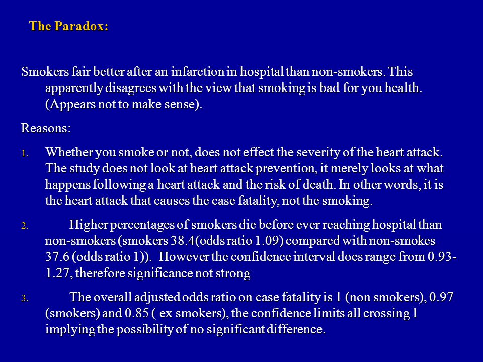 Smokers fair better after an infarction in hospital than non-smokers.