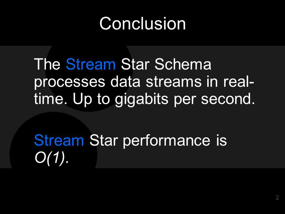 2 Conclusion The Stream Star Schema processes data streams in real- time.