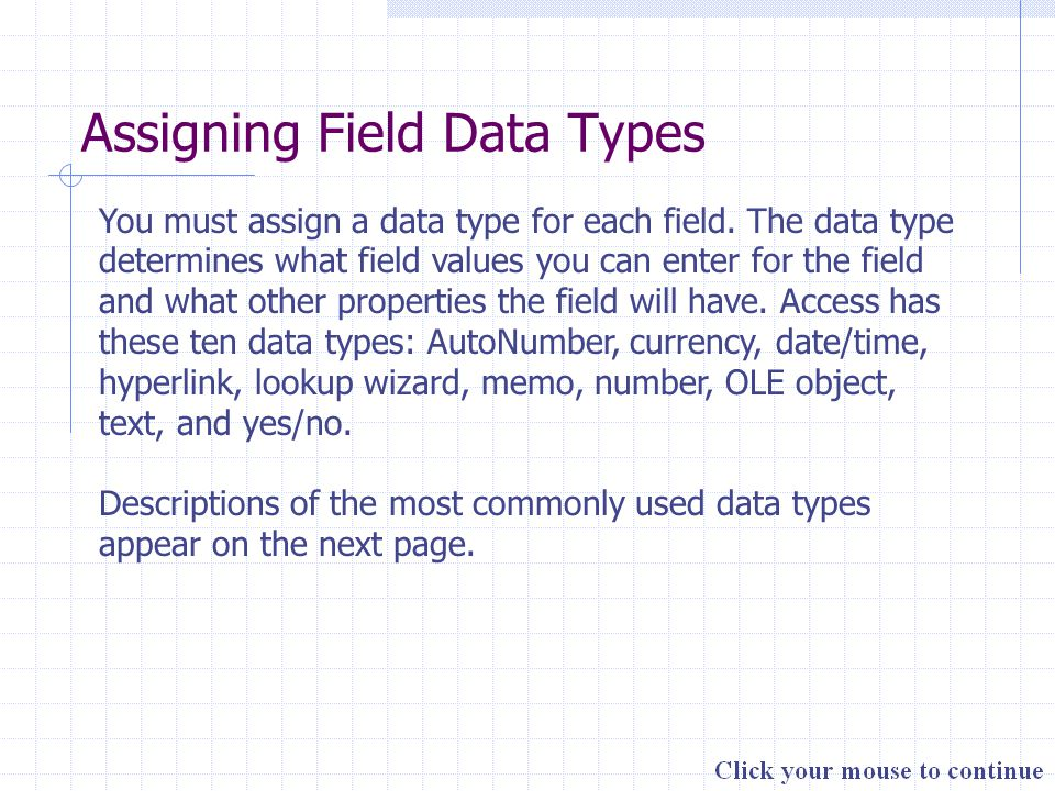 Assigning Field Data Types You must assign a data type for each field. The data type determines what field values you can enter for the field and what