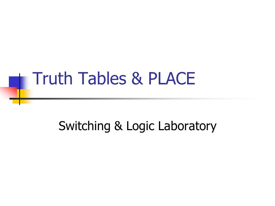 Truth Tables & PLACE Switching & Logic Laboratory