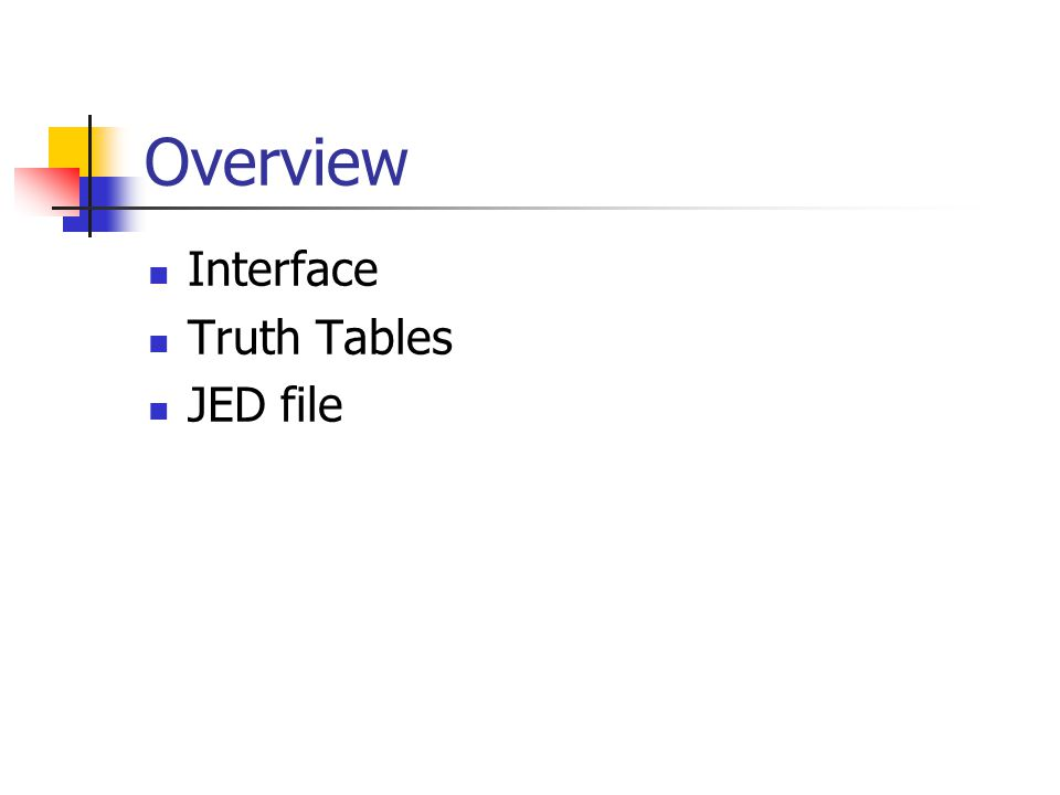 Overview Interface Truth Tables JED file