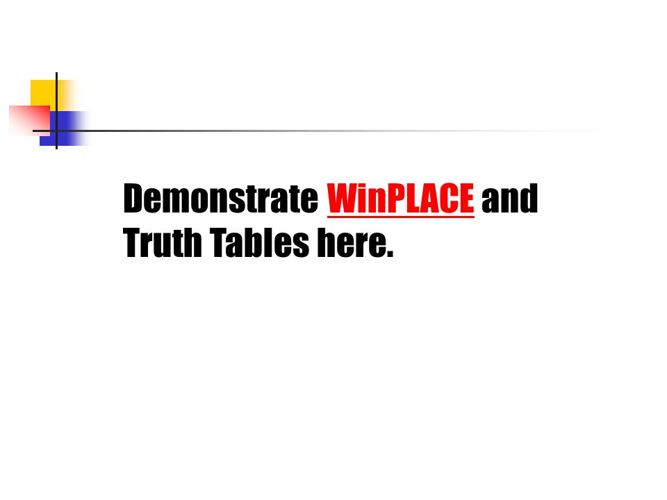 Demonstrate WinPLACE andWinPLACE Truth Tables here.