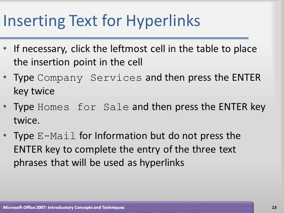 Inserting Text for Hyperlinks If necessary, click the leftmost cell in the table to place the insertion point in the cell Type Company Services and then press the ENTER key twice Type Homes for Sale and then press the ENTER key twice.