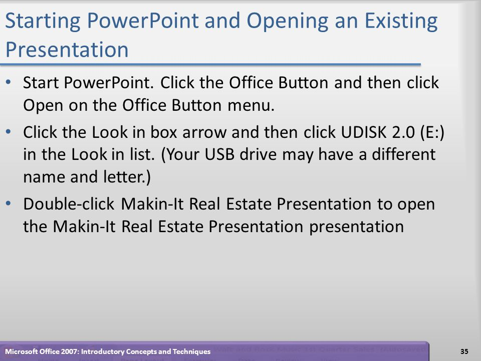 Starting PowerPoint and Opening an Existing Presentation Start PowerPoint.