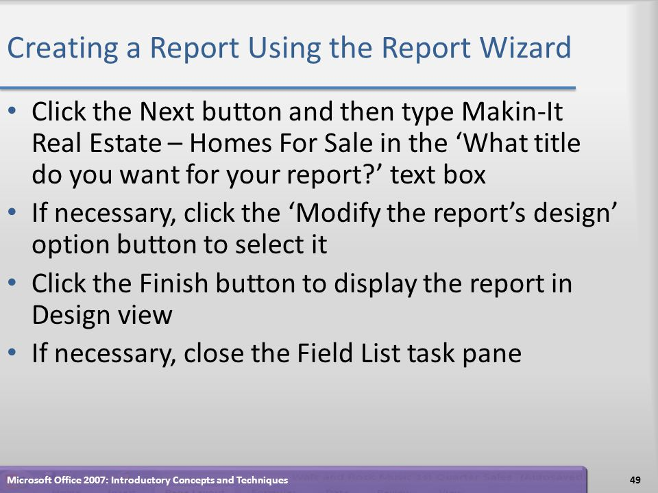 Creating a Report Using the Report Wizard Click the Next button and then type Makin-It Real Estate – Homes For Sale in the What title do you want for your report.