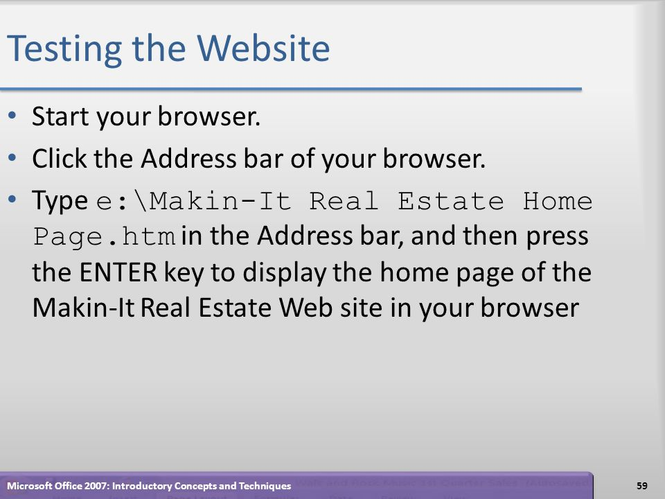 Testing the Website Start your browser.Click the Address bar of your browser.