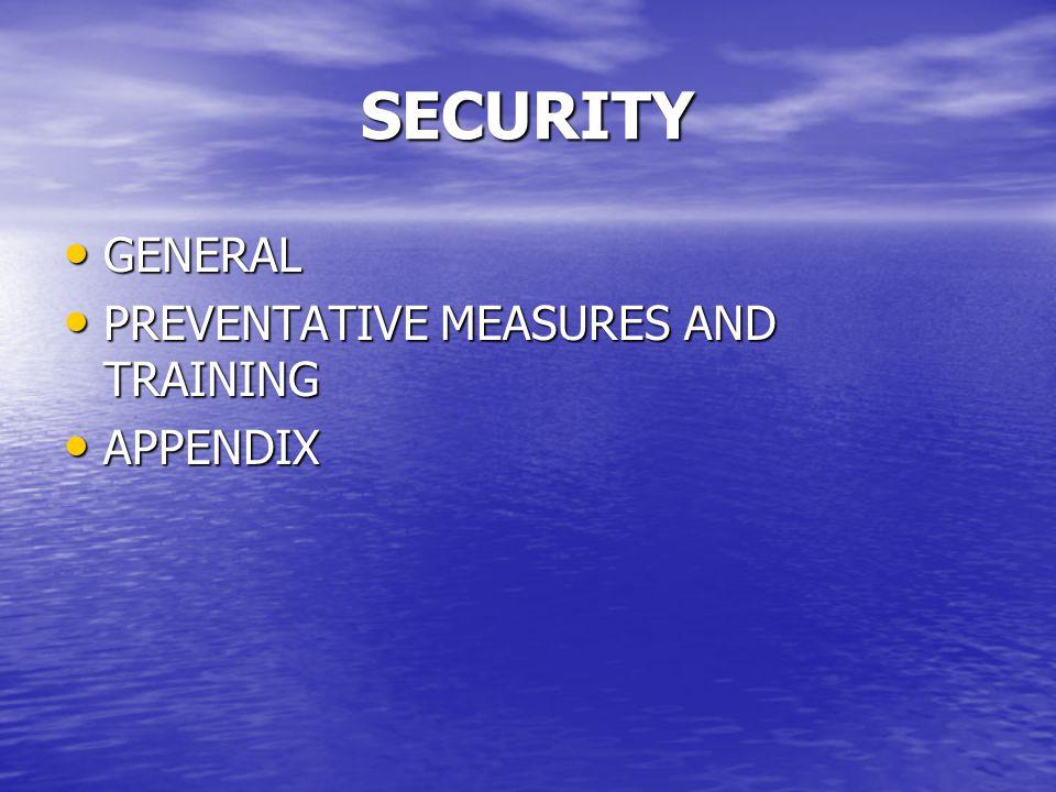 SECURITY GENERAL GENERAL PREVENTATIVE MEASURES AND TRAINING PREVENTATIVE MEASURES AND TRAINING APPENDIX APPENDIX