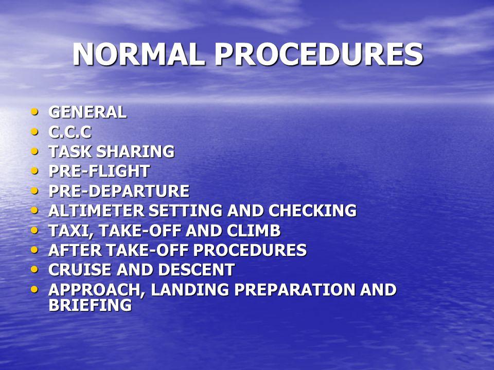 NORMAL PROCEDURES GENERAL GENERAL C.C.C C.C.C TASK SHARING TASK SHARING PRE-FLIGHT PRE-FLIGHT PRE-DEPARTURE PRE-DEPARTURE ALTIMETER SETTING AND CHECKI