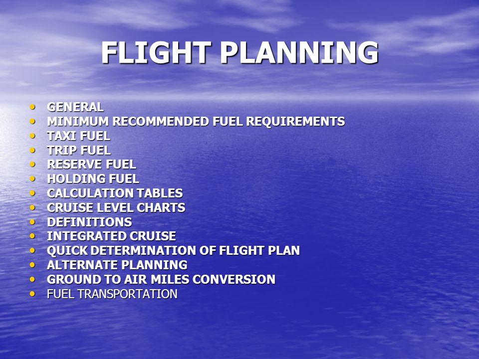 FLIGHT PLANNING GENERAL GENERAL MINIMUM RECOMMENDED FUEL REQUIREMENTS MINIMUM RECOMMENDED FUEL REQUIREMENTS TAXI FUEL TAXI FUEL TRIP FUEL TRIP FUEL RE