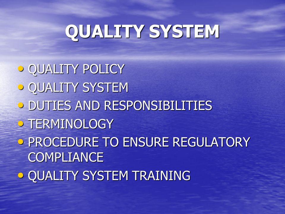 QUALITY SYSTEM QUALITY POLICY QUALITY POLICY QUALITY SYSTEM QUALITY SYSTEM DUTIES AND RESPONSIBILITIES DUTIES AND RESPONSIBILITIES TERMINOLOGY TERMINO