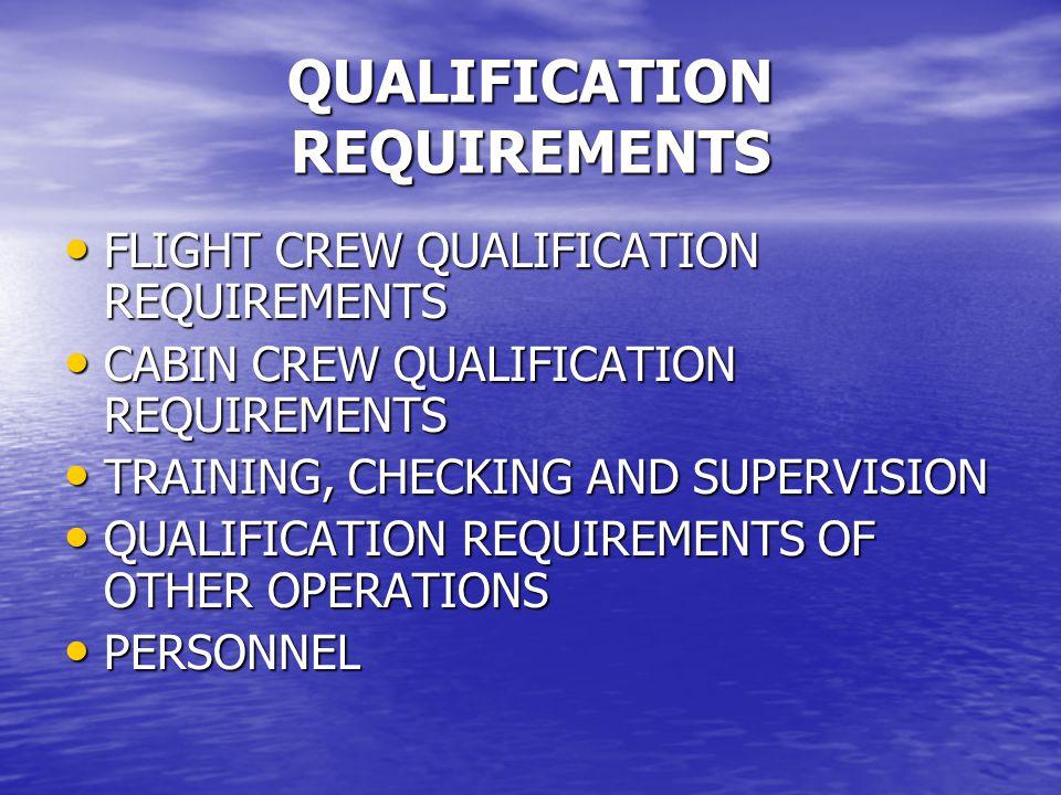 QUALIFICATION REQUIREMENTS FLIGHT CREW QUALIFICATION REQUIREMENTS FLIGHT CREW QUALIFICATION REQUIREMENTS CABIN CREW QUALIFICATION REQUIREMENTS CABIN C
