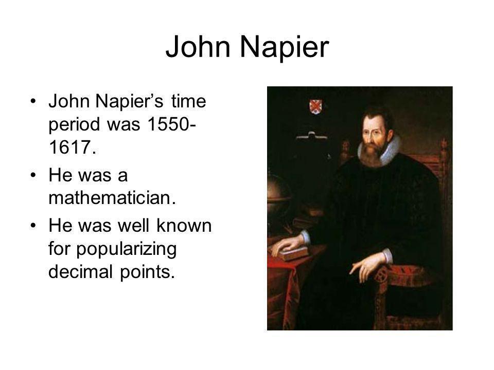 Napiers Bones 1617, Napier put Multiplication Tables on Ivory rods or bones Primitive form of the Slide Rule To see how Napiers Bones work click on the link below: http://ww2.gannon.edu/cetl/napier/