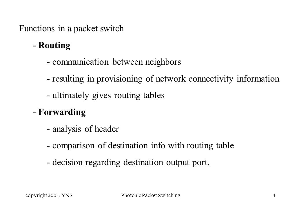 copyright 2001, YNSPhotonic Packet Switching15 Other devices available - WDM (multiplexers, demultiplexers), - Couplers, - filters, - Add drop multiplexers using these and other elements switch architectures can be build.