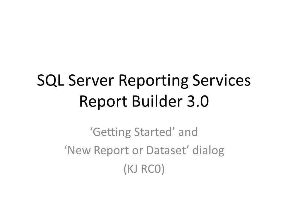 SQL Server Reporting Services Report Builder 3.0 Getting Started and New Report or Dataset dialog (KJ RC0)