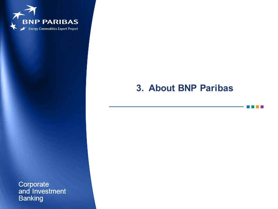 Corporate Banking and Investment 3. About BNP Paribas