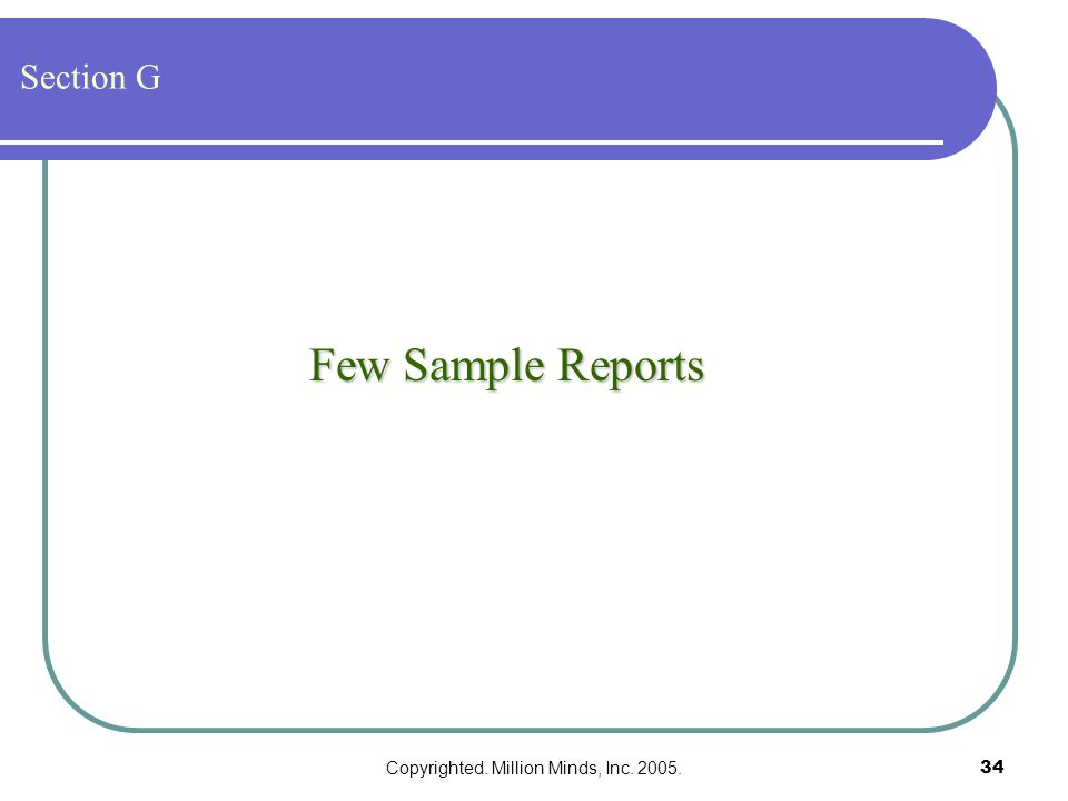 Copyrighted. Million Minds, Inc. 2005.34 Few Sample Reports Section G