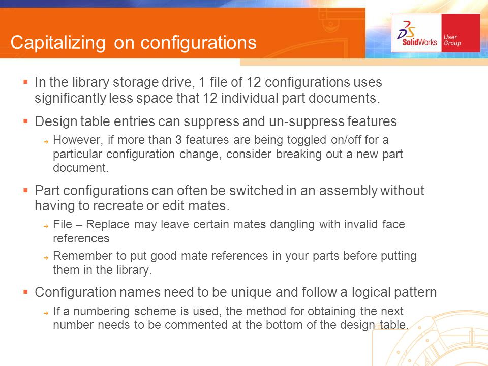 Capitalizing on configurations In the library storage drive, 1 file of 12 configurations uses significantly less space that 12 individual part documents.