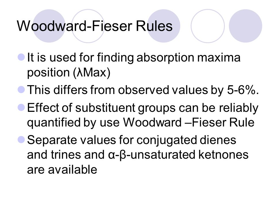 Woodward-Fieser Rules It is used for finding absorption maxima position (λMax) This differs from observed values by 5-6%. Effect of substituent groups