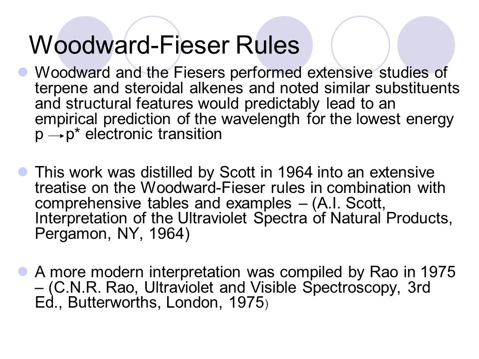 Woodward-Fieser Rules Woodward and the Fiesers performed extensive studies of terpene and steroidal alkenes and noted similar substituents and structu
