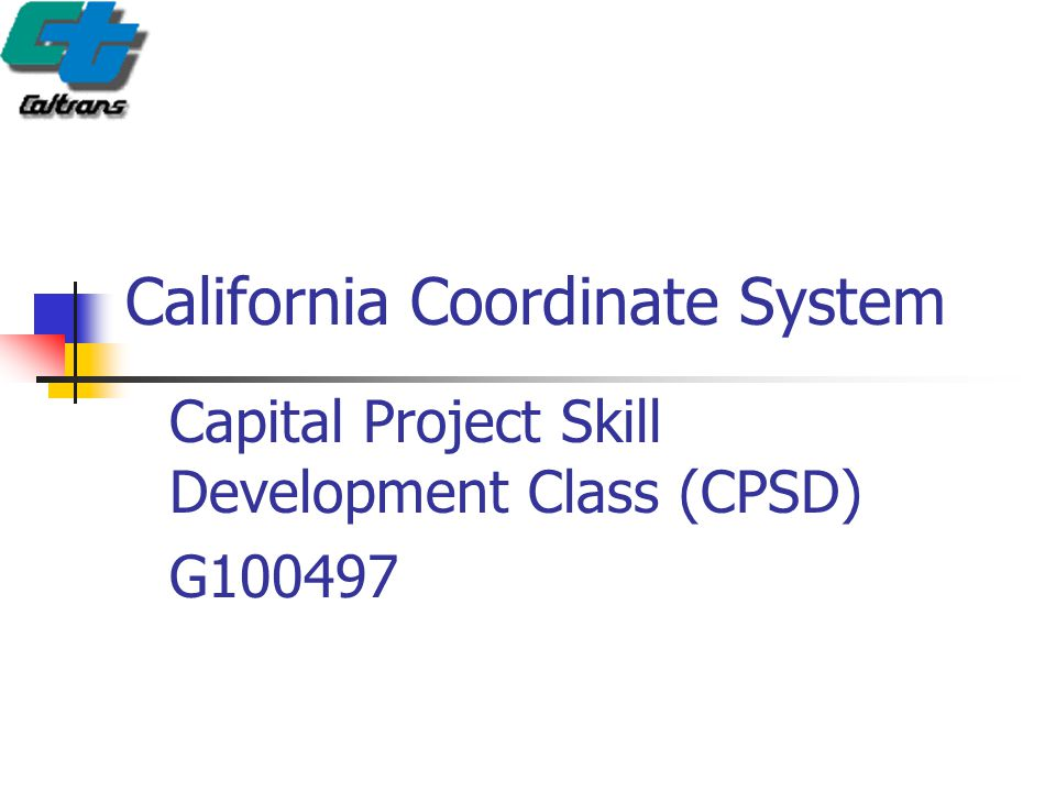 California Coordinate System Capital Project Skill Development Class (CPSD) G100497