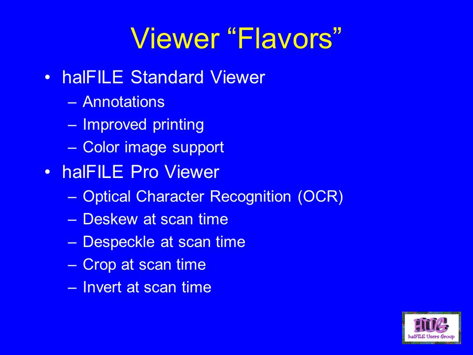 Viewer Flavors halFILE Standard Viewer –Annotations –Improved printing –Color image support halFILE Pro Viewer –Optical Character Recognition (OCR) –D