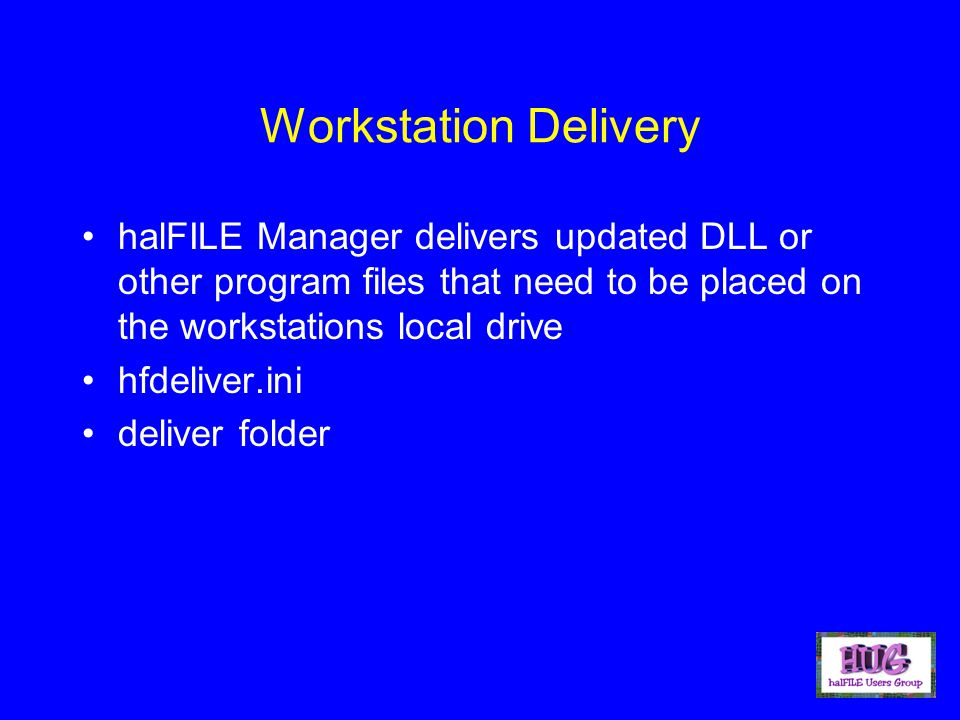Workstation Delivery halFILE Manager delivers updated DLL or other program files that need to be placed on the workstations local drive hfdeliver.ini