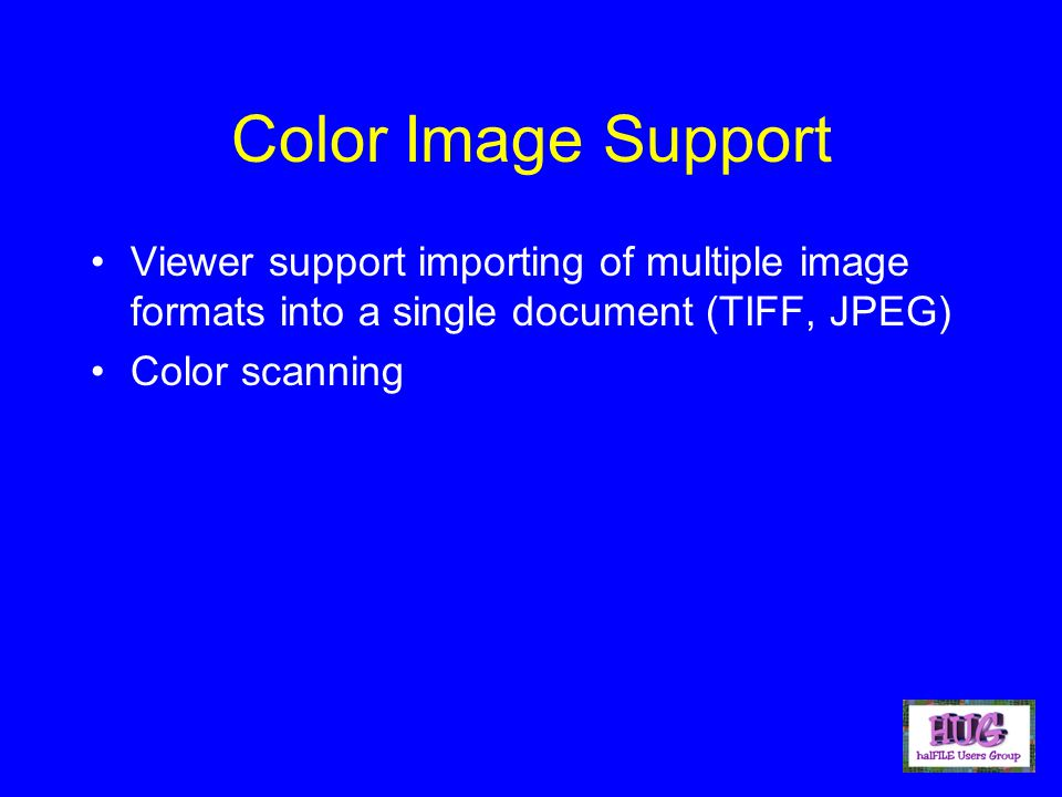 Color Image Support Viewer support importing of multiple image formats into a single document (TIFF, JPEG) Color scanning