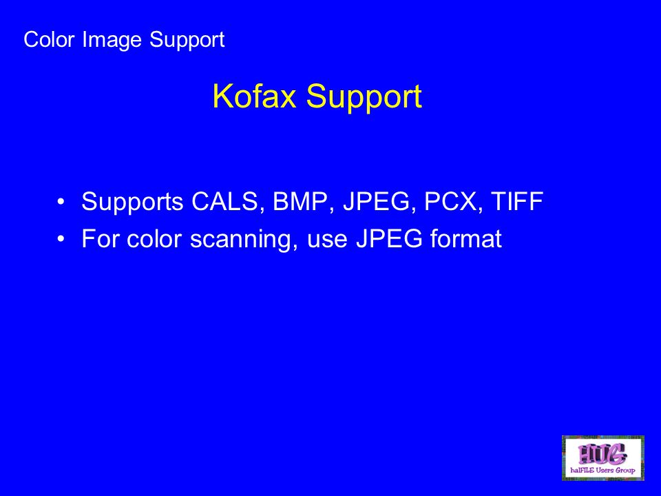 Color Image Support Supports CALS, BMP, JPEG, PCX, TIFF For color scanning, use JPEG format Kofax Support