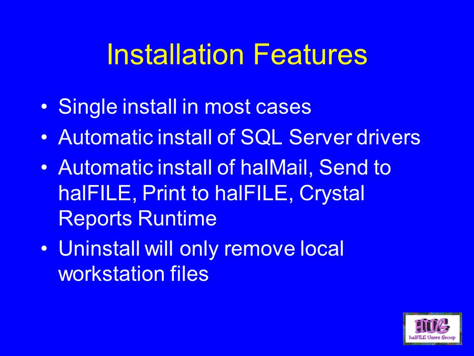 Installation Features Single install in most cases Automatic install of SQL Server drivers Automatic install of halMail, Send to halFILE, Print to hal